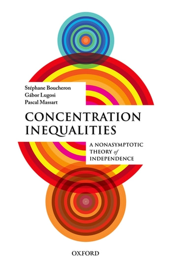 Concentration Inequalities - A Nonasymptotic Theory of Independence ebook by Pascal Massart,Stéphane Boucheron,Gábor Lugosi