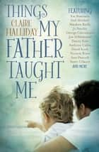Things My Father Taught Me ebook by Claire Halliday