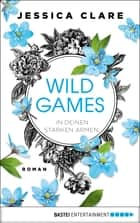 Wild Games - In deinen starken Armen - Roman ebook by Jessica Clare