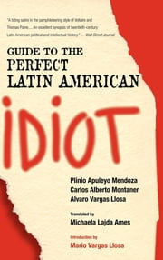 Guide to the Perfect Latin American Idiot ebook by Plinio Apuleyo Mendoza,Carlos Alberto Montaner,Alvaro Vargas Llosa