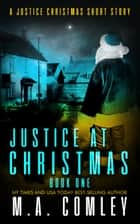 Justice At Christmas - A Justice Christmas quick read ebook by M A Comley