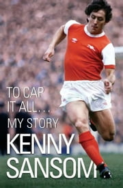 Kenny Sansom - To Cap It All ebook by Kenny Sansom