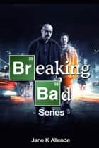 Breaking Bad Series ebook by Jane K Allende