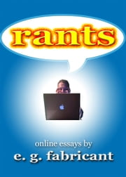 Rants: Online Essays by E. G. Fabricant ebook by E. G. Fabricant