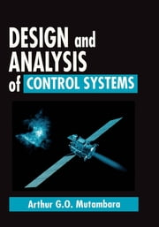 Design and Analysis of Control Systems ebook by Arthur G.O. Mutambara
