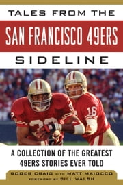 Tales from the San Francisco 49ers Sideline - A Collection of the Greatest 49ers Stories Ever Told ebook by Roger Craig,Matt Maiocco,Daniel Brown,Bill Walsh