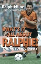 What's It All About Ralphie? ebook by Ralph Milne,Gary Robertson Gary Robertson