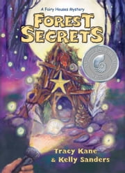 Forest Secrets - A Fairy Houses Mystery ebook by Tracy Kane,Kelly Sanders