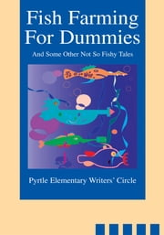 Fish Farming For Dummies - And Some Other Not So Fishy Tales ebook by Pyrtle Elementary Writers' Circle