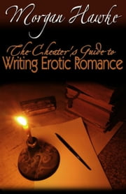 The Cheater's Guide to Writing Erotic Romance For Publication and Profit ebook by Morgan Hawke