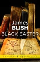 Black Easter - After Such Knowledge Book 3 ebook by James Blish