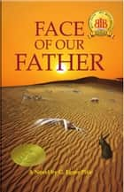 Face Of Our Father ebook by G Egore Pitir