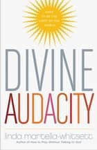 Divine Audacity - Dare to Be the Light of the World ebook by Linda Martella-Whitsette