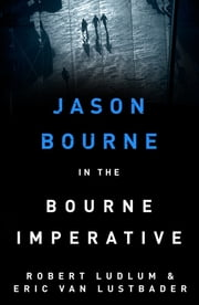 Robert Ludlum's The Bourne Imperative - The Bourne Saga: Book Ten ebook by Robert Ludlum,Eric Van Lustbader