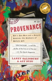 Provenance - How a Con Man and a Forger Rewrote the History of Modern Art ebook by Laney Salisbury, Aly Sujo