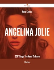 Here Comes Angelina Jolie - 231 Things You Need To Know ebook by William Barry