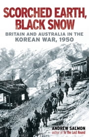Scorched Earth, Black Snow - The First Year of the Korean War ebook by Andrew Salmon
