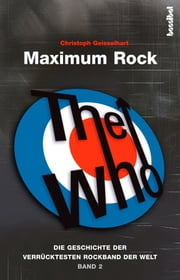 The Who - Maximum Rock II - Die Geschichte der verrücktesten Rockband der Welt - Band 2 ebook by Christoph Geisselhart