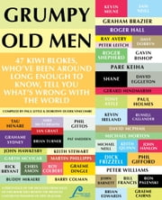 Grumpy Old Men - 47 Kiwi Blokes Tell You What's Wrong With The World ebook by Paul Little,Dorothy Dudek Vinicombe
