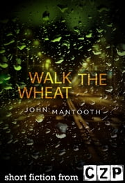 Walk the Wheat ebook by John Mantooth