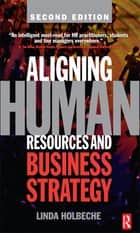 Aligning Human Resources and Business Strategy ebook by Linda Holbeche