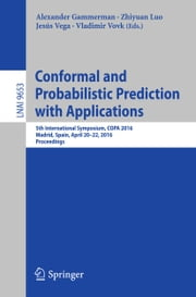 Conformal and Probabilistic Prediction with Applications - 5th International Symposium, COPA 2016, Madrid, Spain, April 20-22, 2016, Proceedings ebook by Alexander Gammerman,Zhiyuan Luo,Jesús Vega,Vladimir Vovk