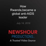 How Rwanda became a global anti-AIDS leader - End of AIDS? audiobook by PBS NewsHour