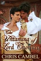 The Untaming of Lord Thornley ebook by Chris Cambel