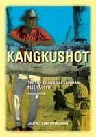 Kangkushot, new edition - The Life of Nyamal Lawman Peter Coppin ebook by