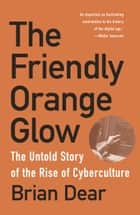 The Friendly Orange Glow - The Untold Story of the Rise of Cyberculture ebook by Brian Dear