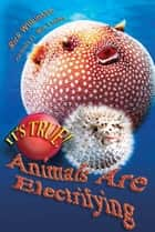 It's True! Animals are electrifying (11) ebook by Rick Wilkinson, Mic Looby