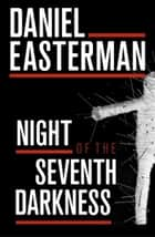 Night of the Seventh Darkness ebook by Daniel Easterman