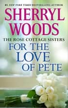 For the Love of Pete ebook by Sherryl Woods