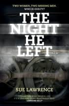 The Night He Left ebook by Sue Lawrence