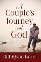 A Couple's Journey with God ebook by Bill Farrel, Pam Farrel