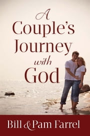 A Couple's Journey with God ebook by Bill Farrel,Pam Farrel