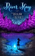 River Kay and the Dream Secret ebook by