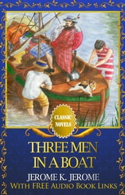 THREE MEN IN A BOAT Classic Novels: New Illustrated ebook by JEROME K. JEROME