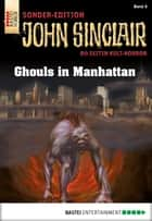 John Sinclair Sonder-Edition - Folge 009 - Ghouls in Manhattan ebook by Jason Dark