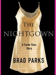 The Nightgown - A Carter Ross Story ebook by Brad Parks