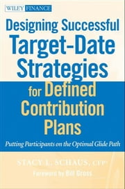 Designing Successful Target-Date Strategies for Defined Contribution Plans - Putting Participants on the Optimal Glide Path ebook by Bill Gross,Stacy Schaus