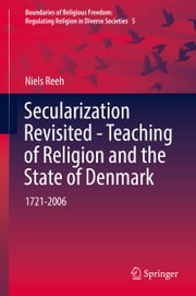 Secularization Revisited - Teaching of Religion and the State of Denmark - 1721-2006 ebook by Niels Reeh