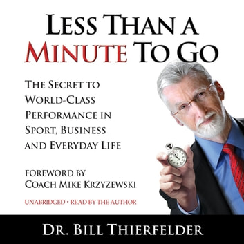 Less Than A Minute To Go: The Secret to World-Class Performance in Sport, Business and Everyday Life audiobook by Dr. Bill Thierfelder