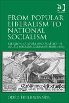 From Popular Liberalism to National Socialism ebook by Dr Oded Heilbronner
