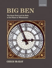 Big Ben: the Great Clock and the Bells at the Palace of Westminster ebook by Chris McKay