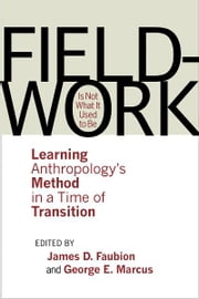 Fieldwork Is Not What It Used to Be - Learning Anthropology's Method in a Time of Transition ebook by