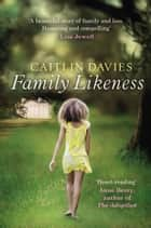 Family Likeness ebook by Caitlin Davies