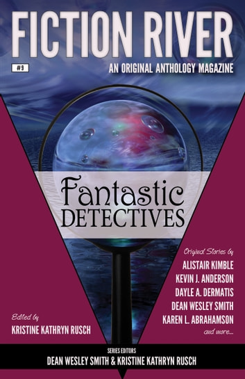 Fiction River: Fantastic Detectives - An Original Anthology Magazine ebook by Fiction River,Kristine Kathryn Rusch,Dean Wesley Smith,Joe Cron,Dayle A. Dermatis,Karen L. Abrahamson,Kara Legend,Kevin J. Anderson,Ryan M. Williams,Alistair Kimble,Paul Eckheart,Juliet Nordeen,
