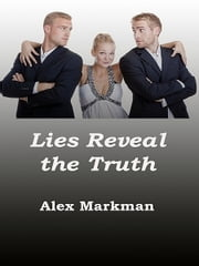 Lies Reveal the Truth ebook by Alex Markman