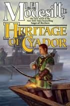 Heritage of Cyador ebook by L. E. Modesitt